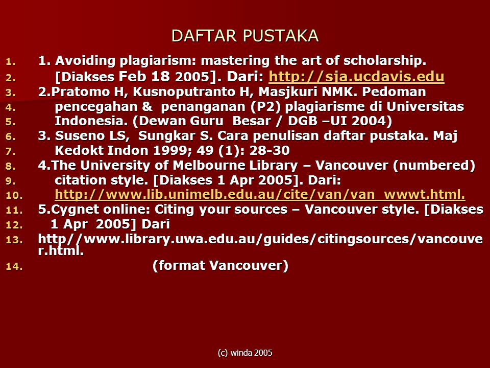 DAFTAR PUSTAKA 1. Avoiding plagiarism: mastering the art of scholarship. [Diakses Feb 18 2005]. Dari: http://sja.ucdavis.edu.